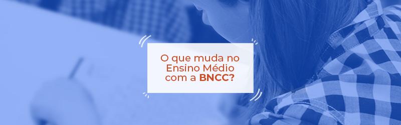 O que muda no Ensino Médio com a BNCC?
