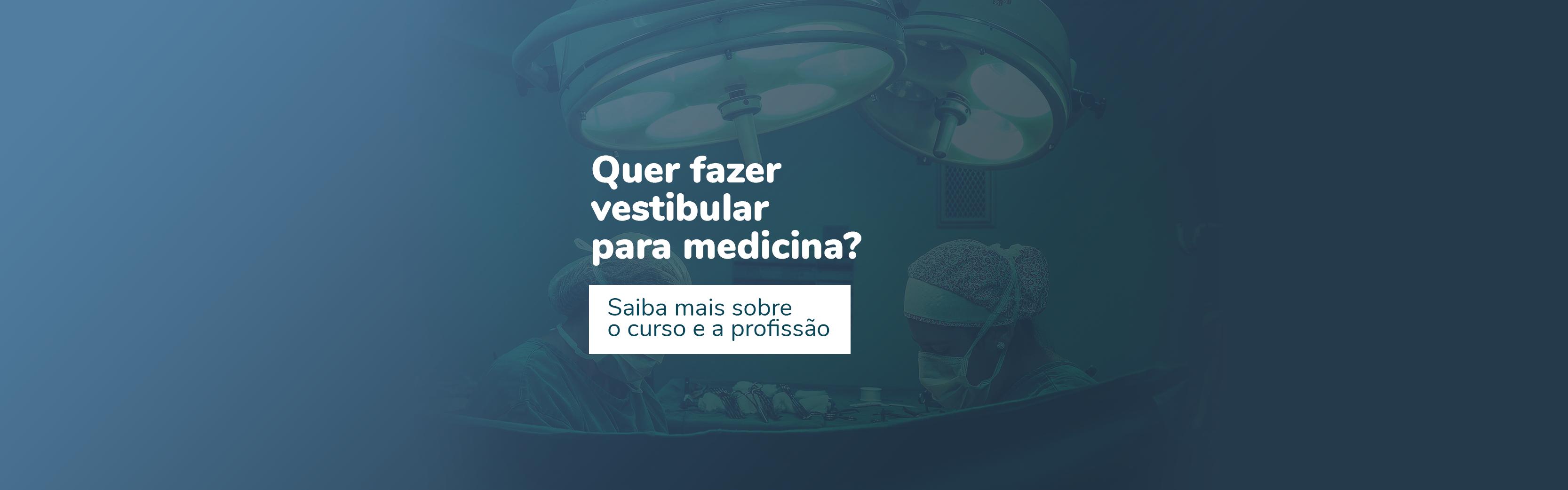 Quer fazer vestibular para medicina? Saiba mais sobre o curso e a profissão