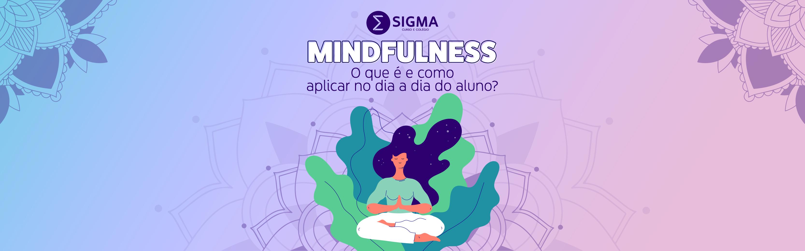 Mindfulness: o que é e como aplicar no dia a dia do aluno?
